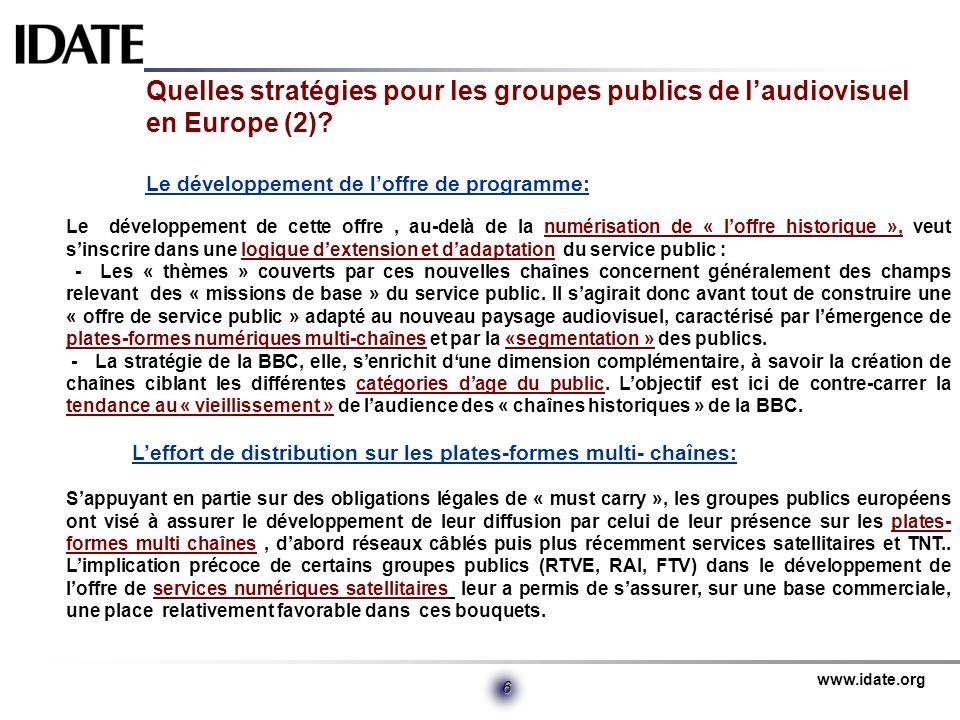 www.idate.org 6 Quelles stratégies pour les groupes publics de laudiovisuel en Europe (2)? Le développement de loffre de programme: Le développement d