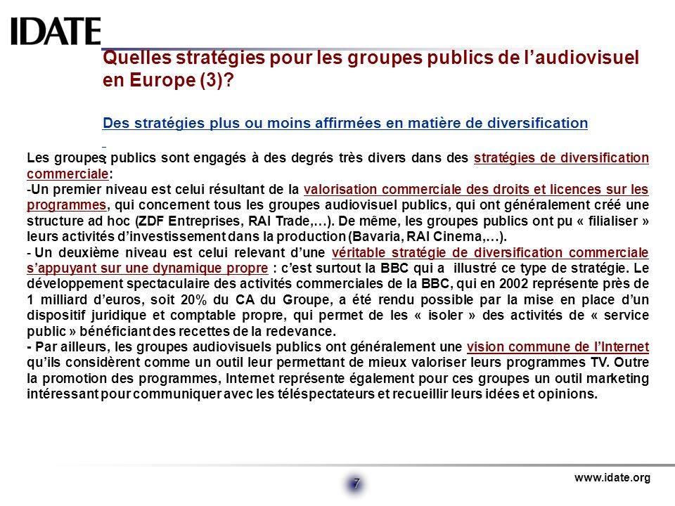 www.idate.org 7 Quelles stratégies pour les groupes publics de laudiovisuel en Europe (3)? Des stratégies plus ou moins affirmées en matière de divers
