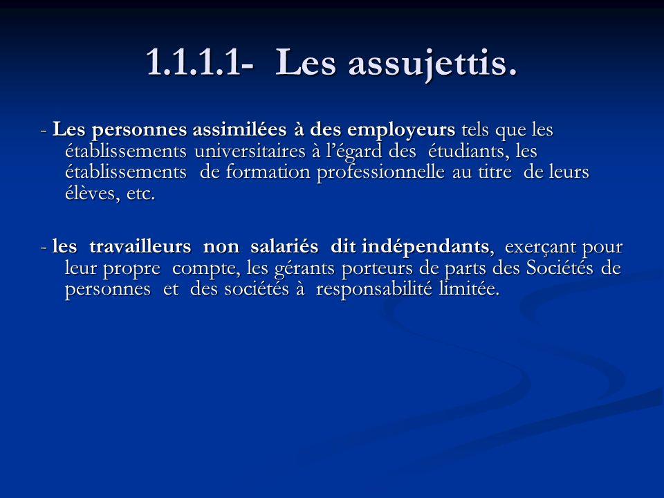 1.1.1.1- Les assujettis. - Les personnes assimilées à des employeurs tels que les établissements universitaires à légard des étudiants, les établissem