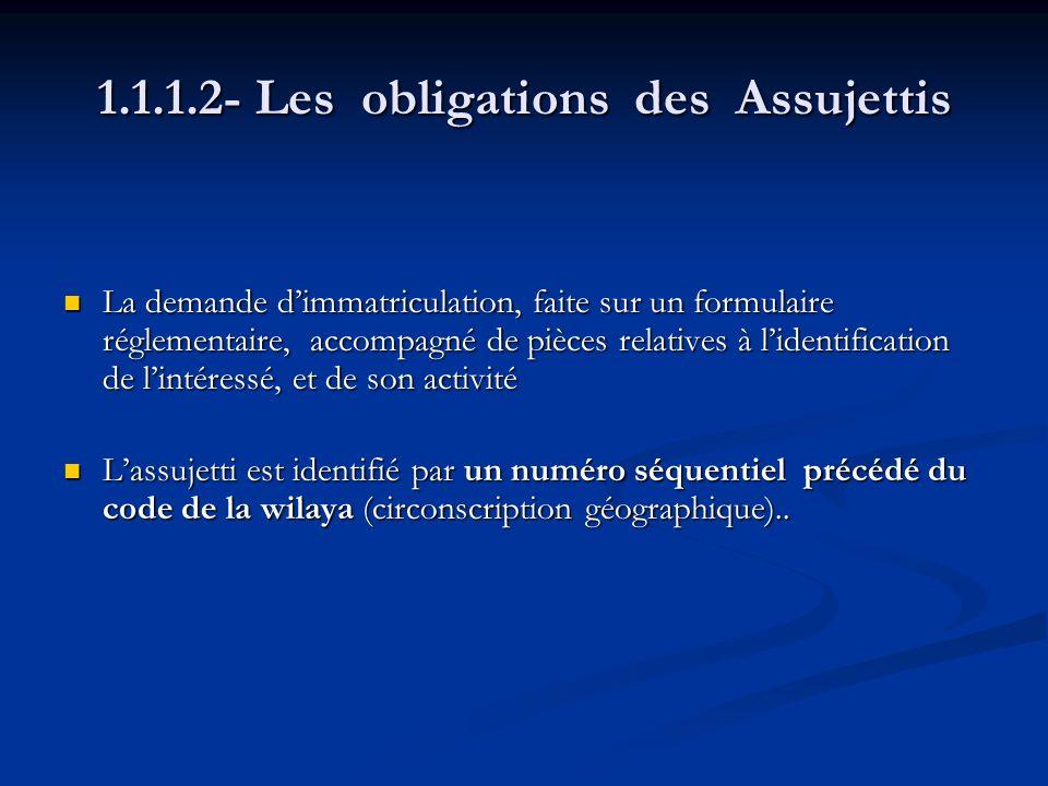 1.1.1.2- Les obligations des Assujettis La demande dimmatriculation, faite sur un formulaire réglementaire, accompagné de pièces relatives à lidentifi