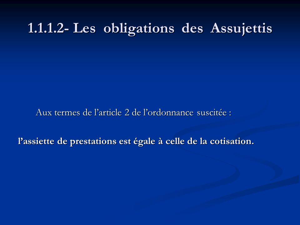 1.1.1.2- Les obligations des Assujettis Aux termes de larticle 2 de lordonnance suscitée : Aux termes de larticle 2 de lordonnance suscitée : lassiett