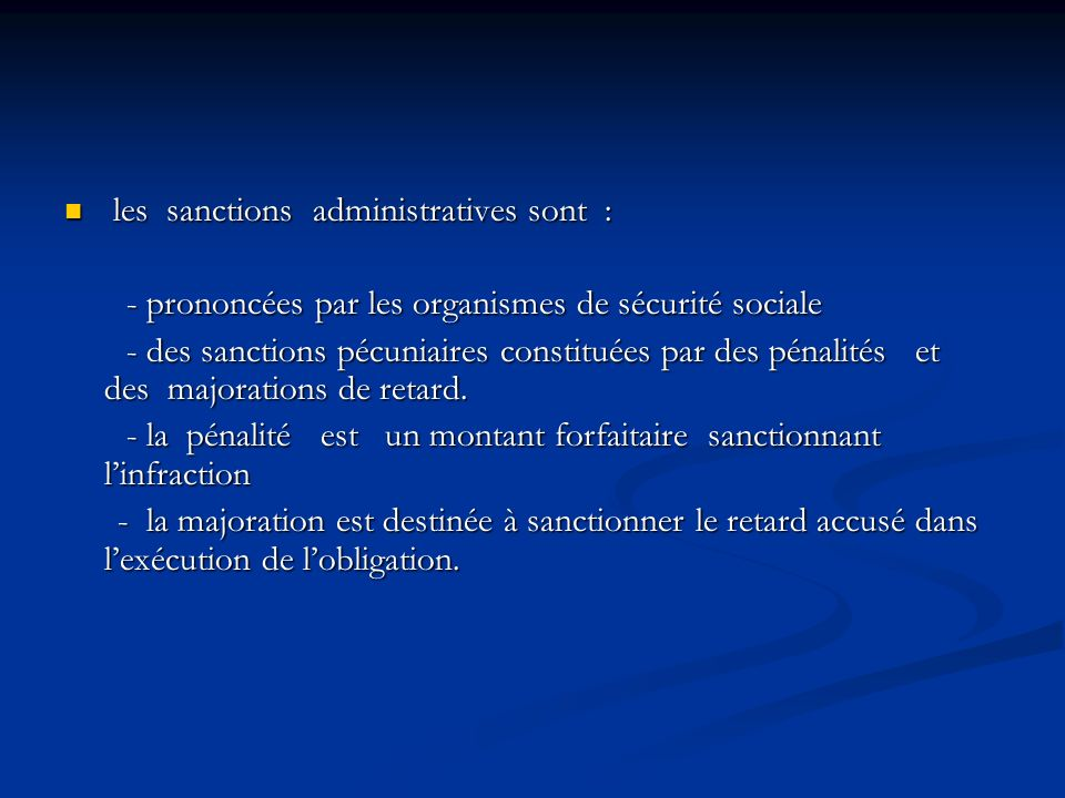 les sanctions administratives sont : les sanctions administratives sont : - prononcées par les organismes de sécurité sociale - prononcées par les org