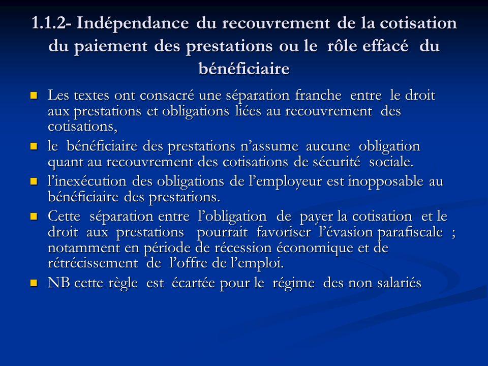 1.1.2- Indépendance du recouvrement de la cotisation du paiement des prestations ou le rôle effacé du bénéficiaire Les textes ont consacré une séparat