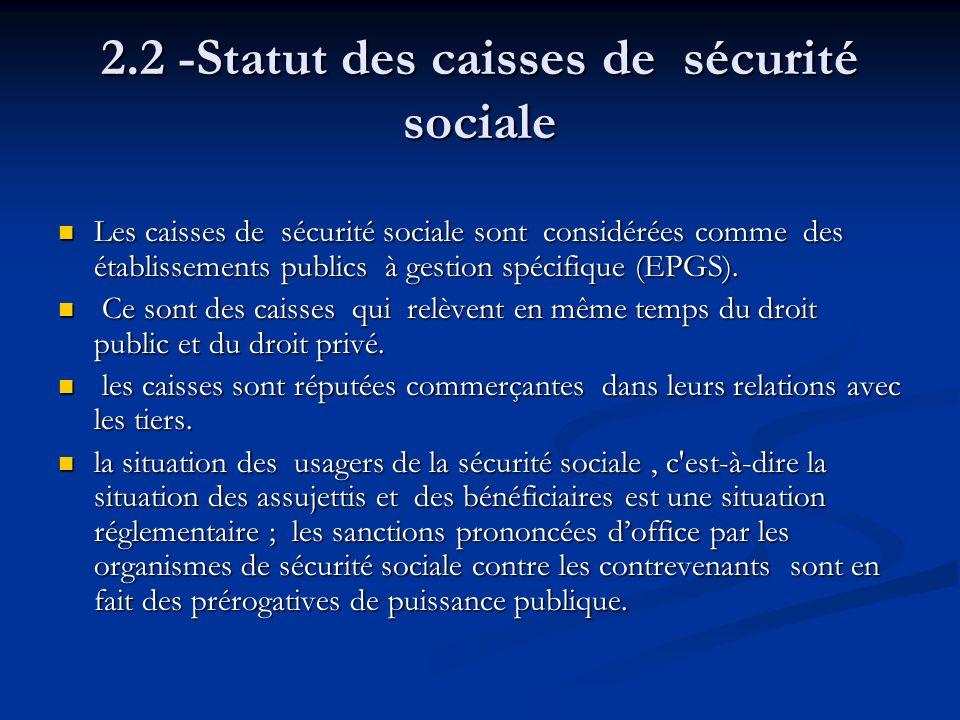 2.2 -Statut des caisses de sécurité sociale Les caisses de sécurité sociale sont considérées comme des établissements publics à gestion spécifique (EP