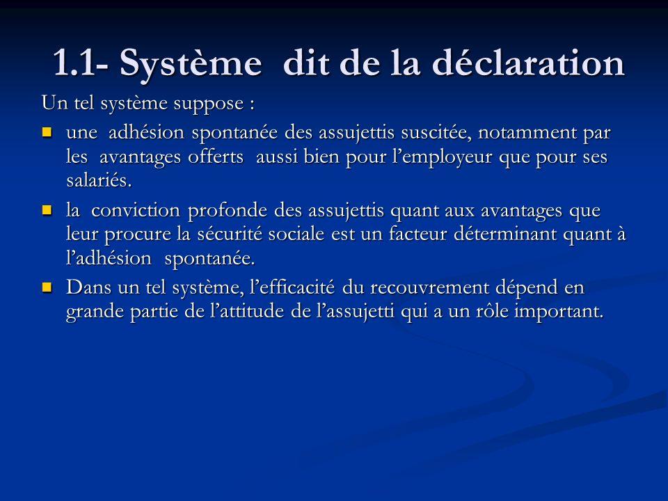 1.1- Système dit de la déclaration 1.1- Système dit de la déclaration Un tel système suppose : une adhésion spontanée des assujettis suscitée, notamme