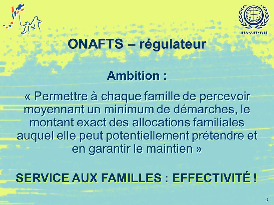 6 ONAFTS – régulateur Ambition : « Permettre à chaque famille de percevoir moyennant un minimum de démarches, le montant exact des allocations familia