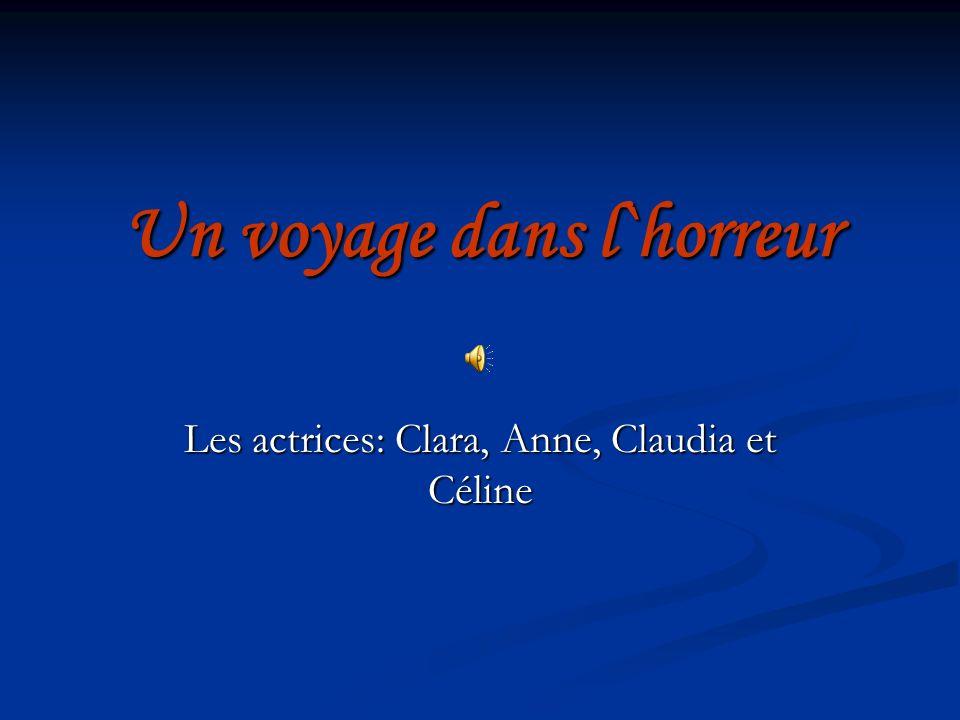 Un voyage dans l`horreur Les actrices: Clara, Anne, Claudia et Céline