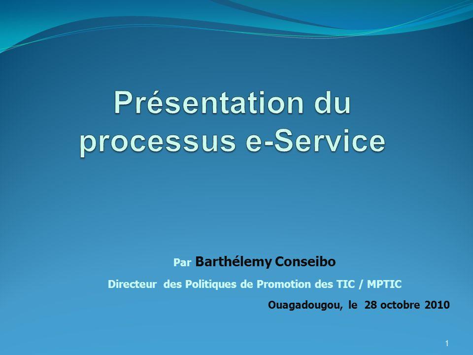 1 Par Barthélemy Conseibo Directeur des Politiques de Promotion des TIC / MPTIC Ouagadougou, le 28 octobre 2010