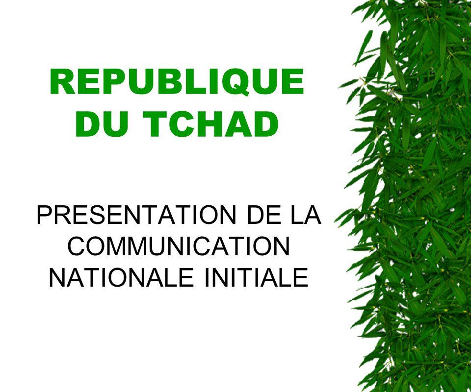 REPUBLIQUE DU TCHAD PRESENTATION DE LA COMMUNICATION NATIONALE INITIALE