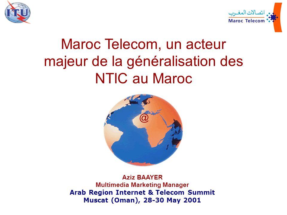 Maroc Telecom, un acteur majeur de la généralisation des NTIC au Maroc Aziz BAAYER Multimedia Marketing Manager Arab Region Internet & Telecom Summit