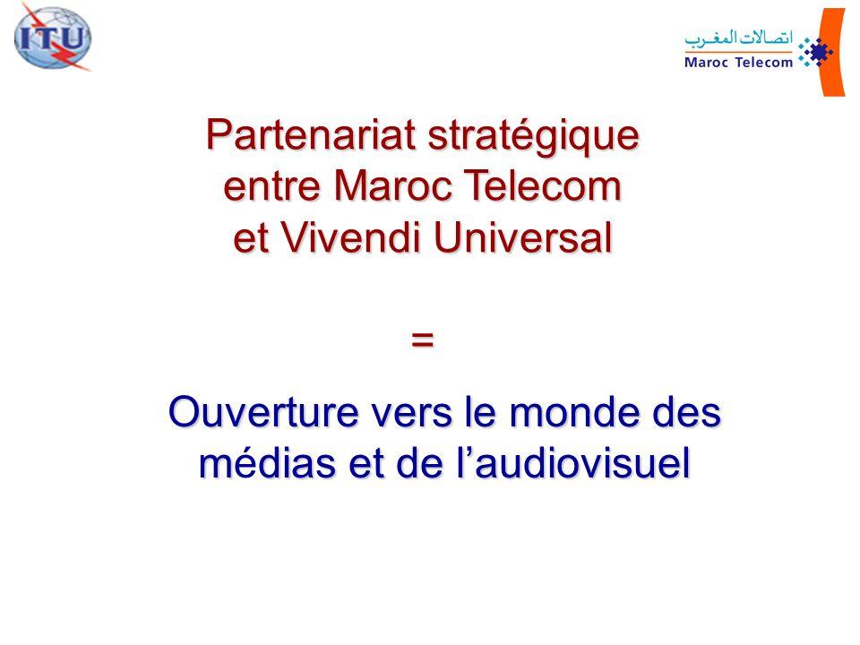 Partenariat stratégique entre Maroc Telecom et Vivendi Universal = Ouverture vers le monde des mdias et de laudiovisuel Ouverture vers le monde des mé