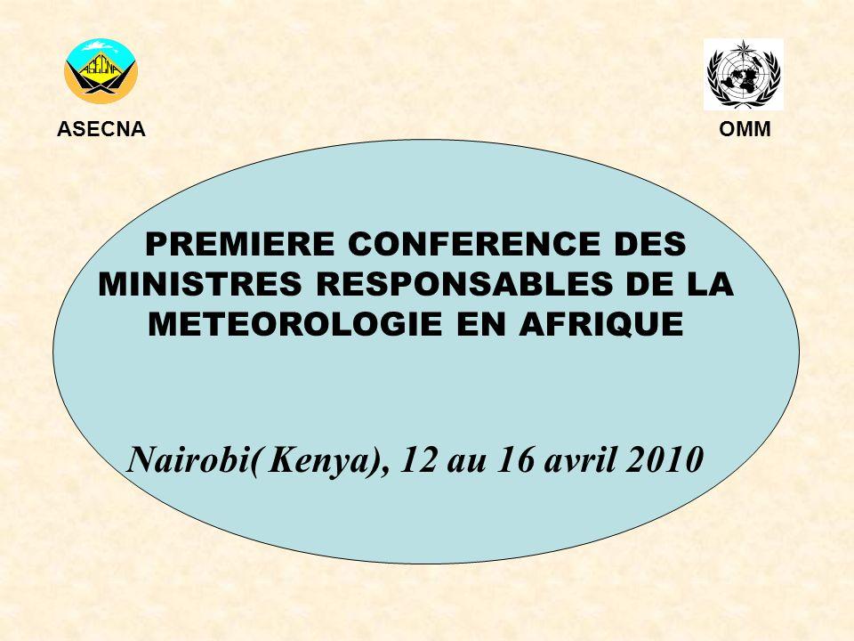 PREMIERE CONFERENCE DES MINISTRES RESPONSABLES DE LA METEOROLOGIE EN AFRIQUE Nairobi( Kenya), 12 au 16 avril 2010 ASECNAOMM
