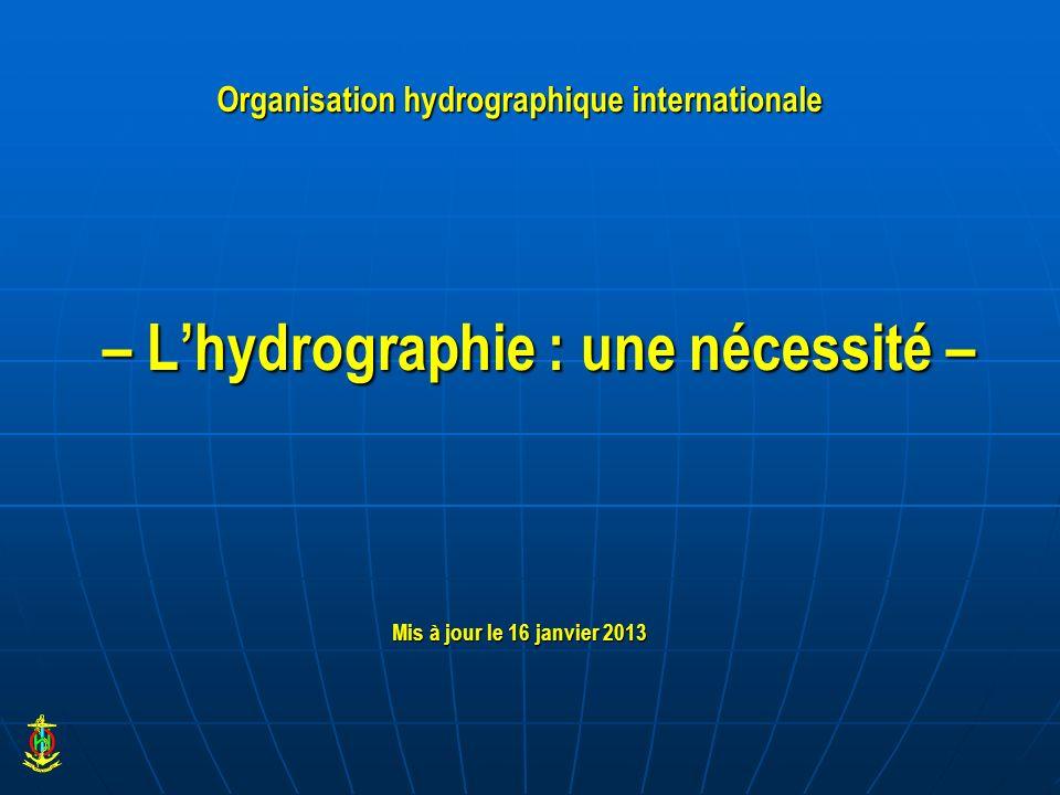 Définition de lOHI : La mesure et la description des éléments physiques des océans, des mers, des zones côtières, des lacs et des fleuves, ….