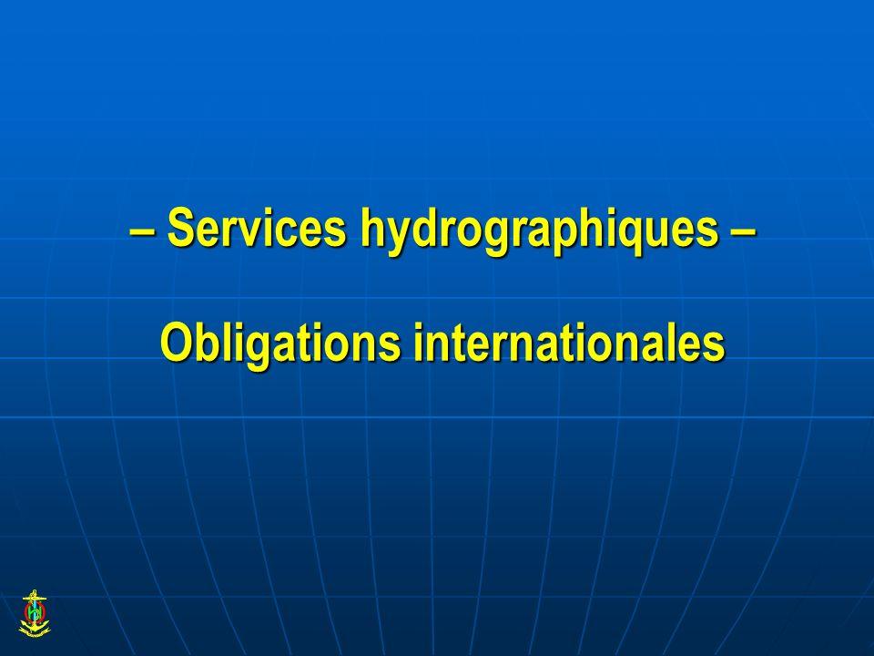 – Services hydrographiques – Obligations internationales Obligations internationales