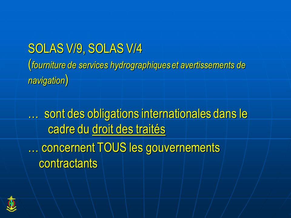 SOLAS V/9, SOLAS V/4 ( fourniture de services hydrographiques et avertissements de navigation ) … sont des obligations internationales dans le cadre d