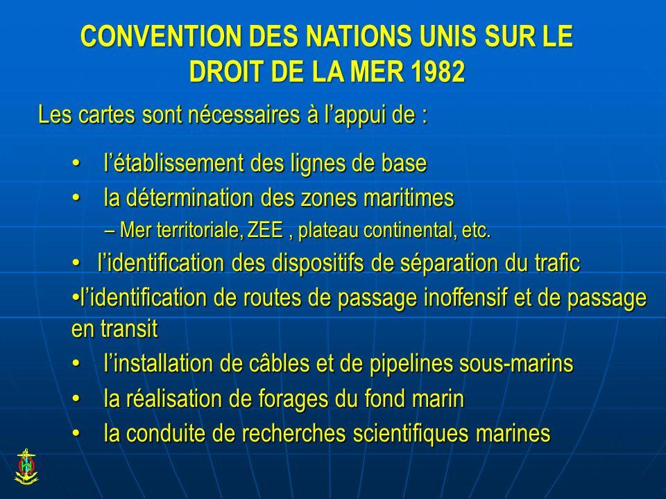 CONVENTION DES NATIONS UNIS SUR LE DROIT DE LA MER 1982 Les cartes sont nécessaires à lappui de : létablissement des lignes de base létablissement des