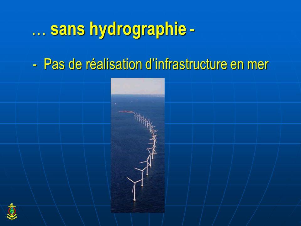 … sans hydrographie - - Pas de réalisation dinfrastructure en mer
