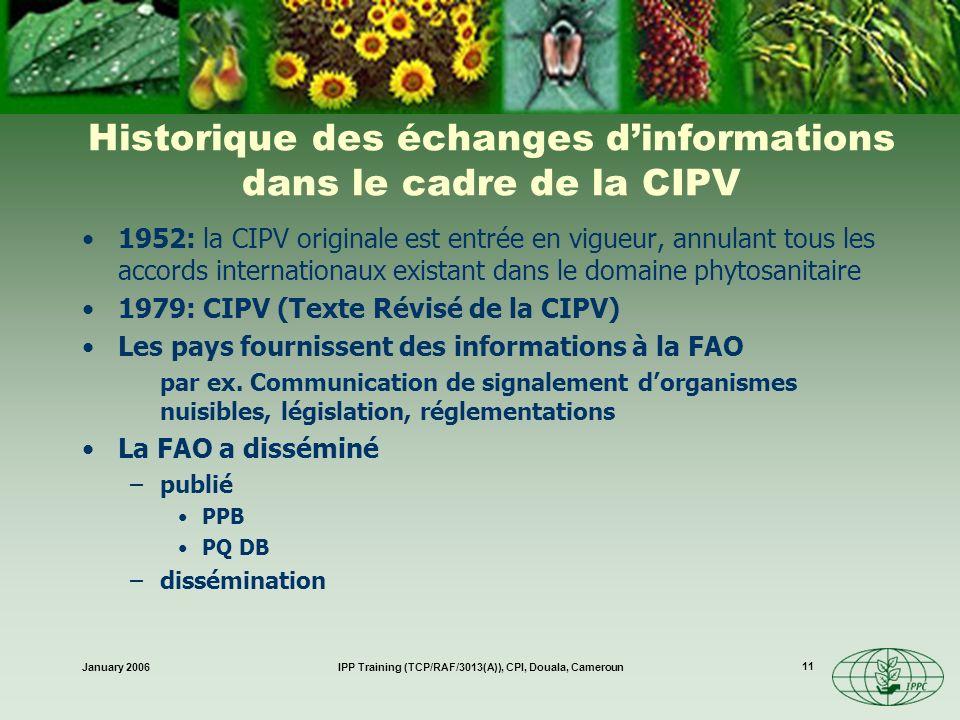 January 2006IPP Training (TCP/RAF/3013(A)), CPI, Douala, Cameroun 11 Historique des échanges dinformations dans le cadre de la CIPV 1952: la CIPV orig
