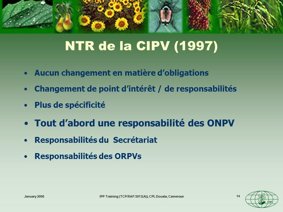 January 2006IPP Training (TCP/RAF/3013(A)), CPI, Douala, Cameroun 14 NTR de la CIPV (1997) Aucun changement en matière dobligations Changement de poin