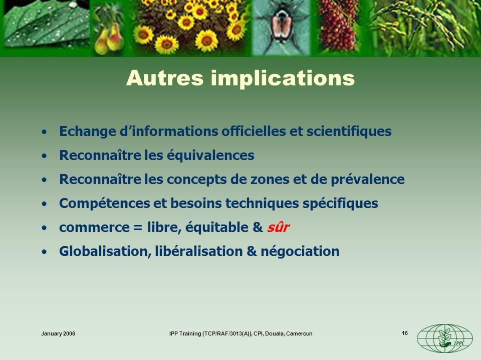January 2006IPP Training (TCP/RAF/3013(A)), CPI, Douala, Cameroun 16 Autres implications Echange dinformations officielles et scientifiques Reconnaîtr