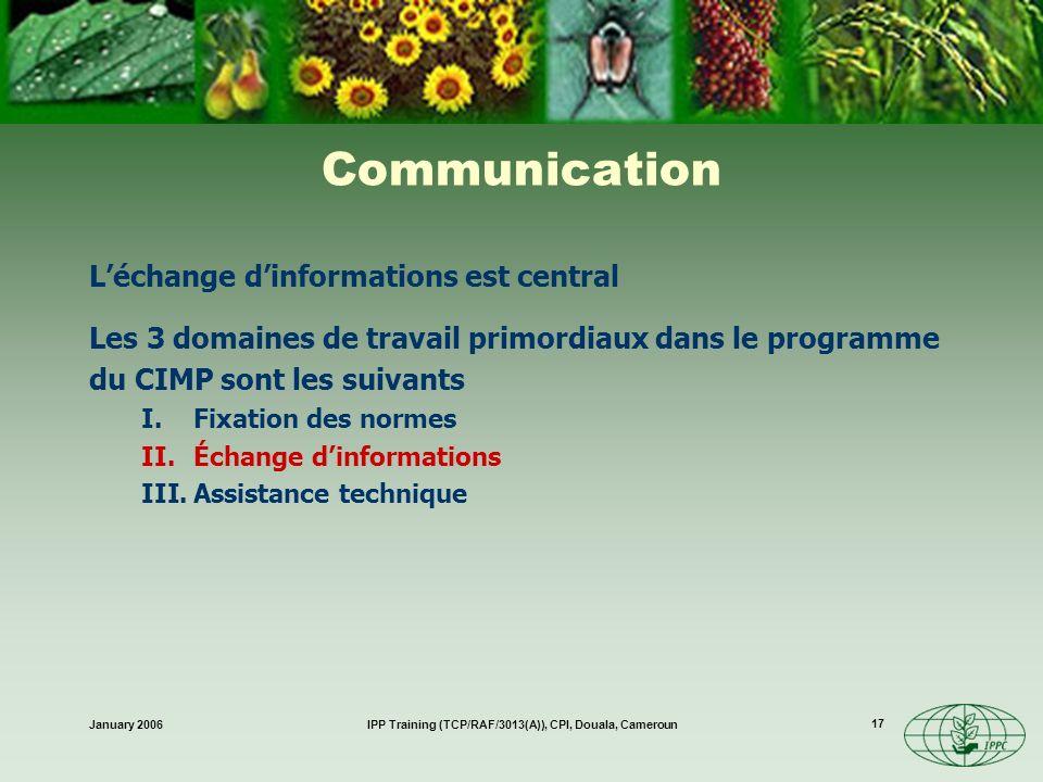 January 2006IPP Training (TCP/RAF/3013(A)), CPI, Douala, Cameroun 17 Communication Léchange dinformations est central Les 3 domaines de travail primor