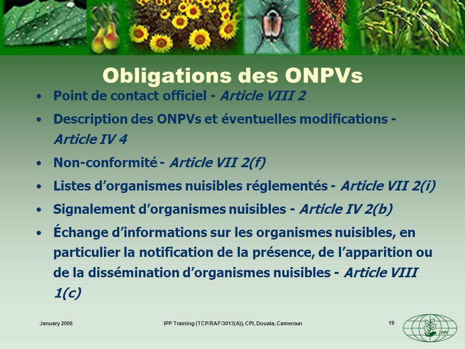 January 2006IPP Training (TCP/RAF/3013(A)), CPI, Douala, Cameroun 19 Obligations des ONPVs Point de contact officiel - Article VIII 2 Description des