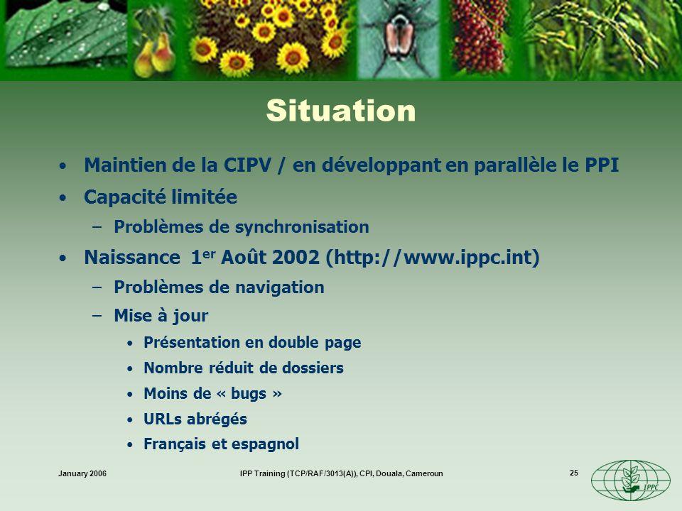 January 2006IPP Training (TCP/RAF/3013(A)), CPI, Douala, Cameroun 25 Situation Maintien de la CIPV / en développant en parallèle le PPI Capacité limit