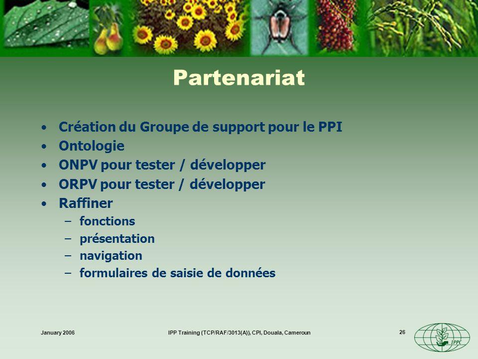 January 2006IPP Training (TCP/RAF/3013(A)), CPI, Douala, Cameroun 26 Partenariat Création du Groupe de support pour le PPI Ontologie ONPV pour tester