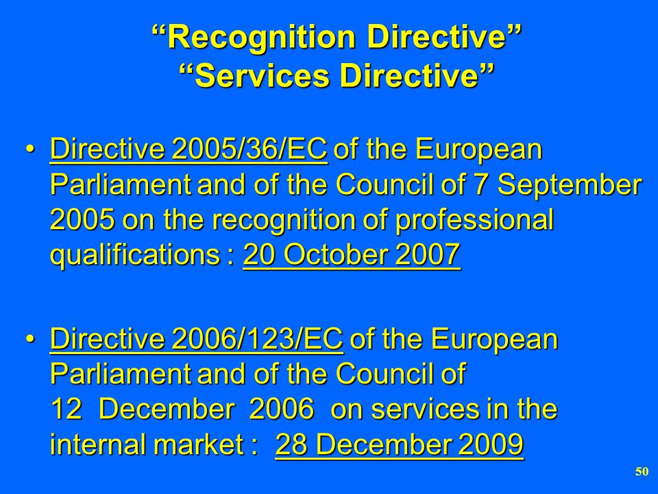 50 Recognition Directive Services Directive Directive 2005/36/EC of the European Parliament and of the Council of 7 September 2005 on the recognition