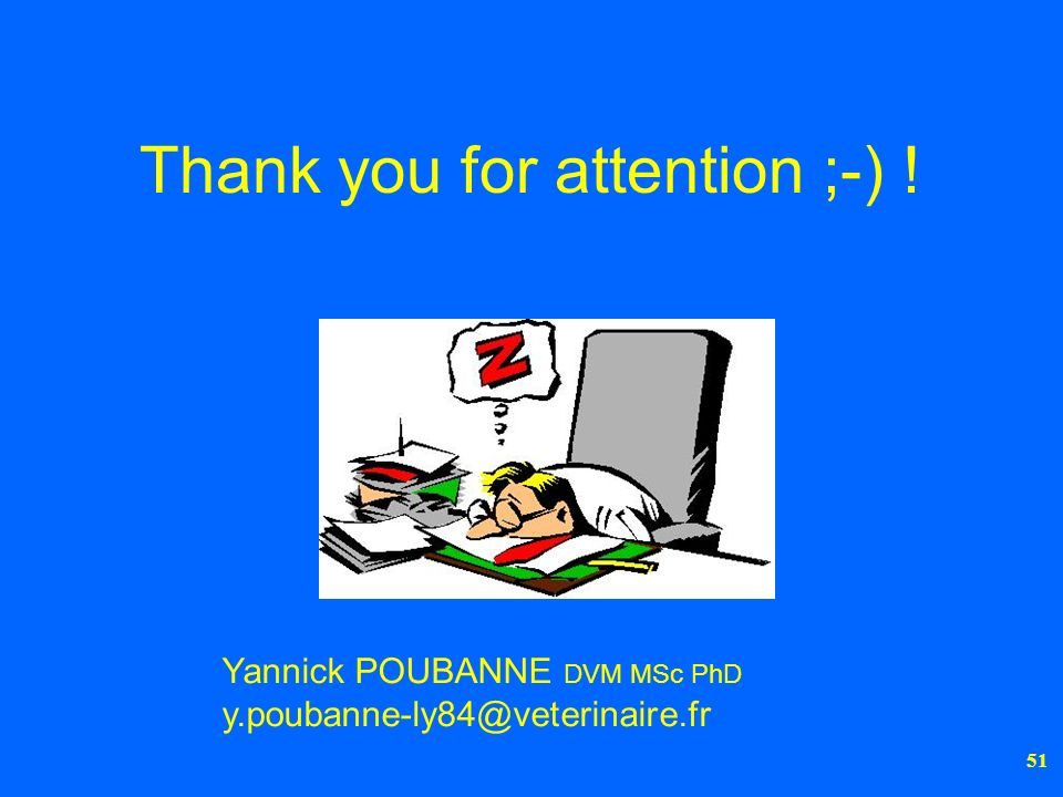 51 Thank you for attention ;-) ! Yannick POUBANNE DVM MSc PhD y.poubanne-ly84@veterinaire.fr