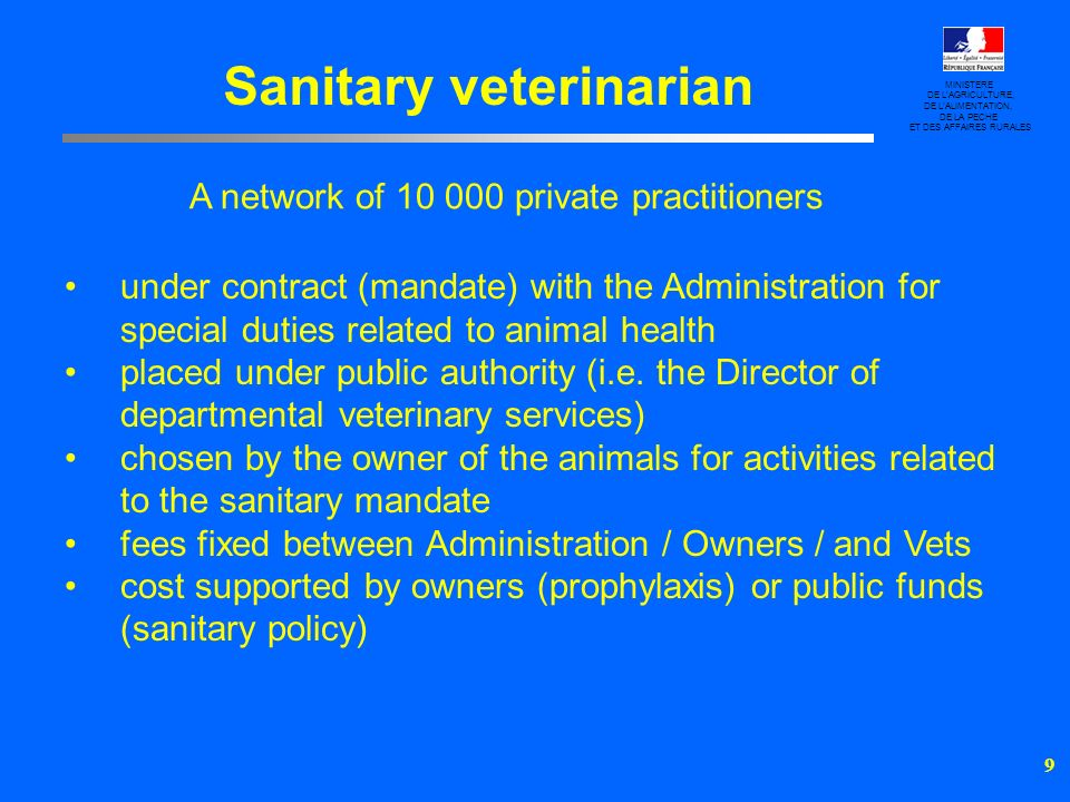 10 –training –keeping to the instructions of the Administration –keeping to fixed fees MINISTERE DE LAGRICULTURE, DE LALIMENTATION, DE LA PECHE ET DES AFFAIRES RURALES REQUIREMENTS Sanitary veterinarian