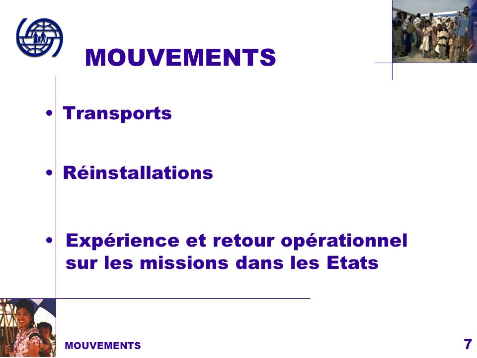 7 MOUVEMENTS Transports MOUVEMENTS Expérience et retour opérationnel sur les missions dans les Etats Réinstallations