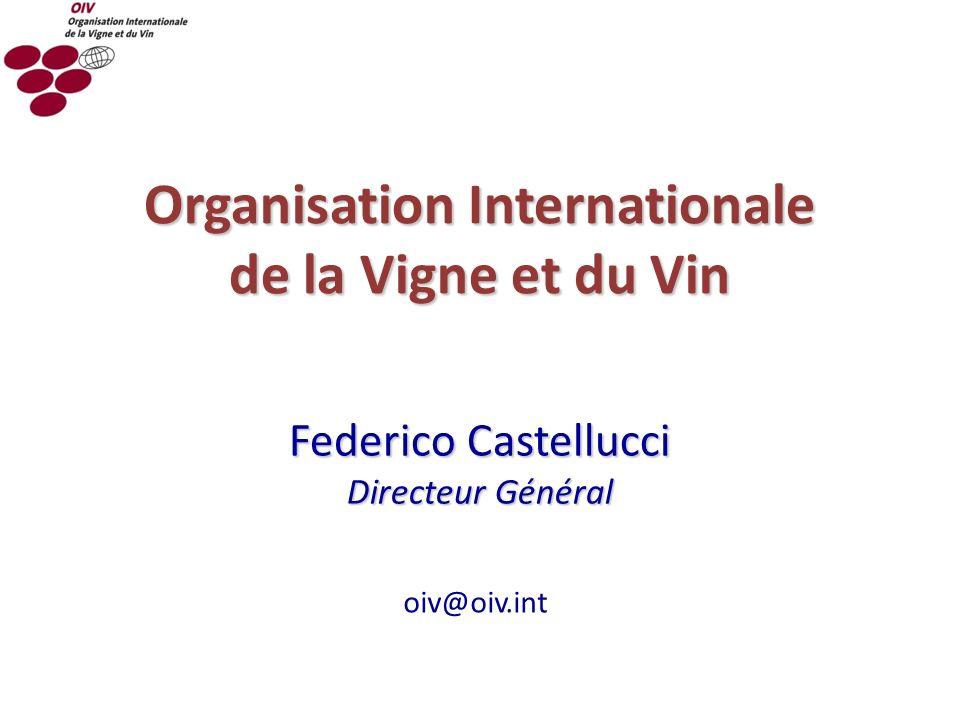 Organisation Internationale de la Vigne et du Vin Federico Castellucci Directeur Général oiv@oiv.int