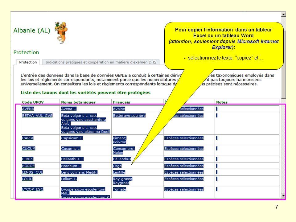 7 Pour copier linformation dans un tableur Excel ou un tableau Word (attention, seulement depuis Microsoft Internet Explorer): - sélectionnez le texte