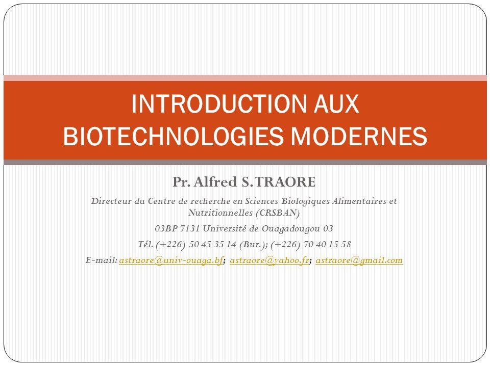 Pr. Alfred S. TRAORE Directeur du Centre de recherche en Sciences Biologiques Alimentaires et Nutritionnelles (CRSBAN) 03BP 7131 Université de Ouagado
