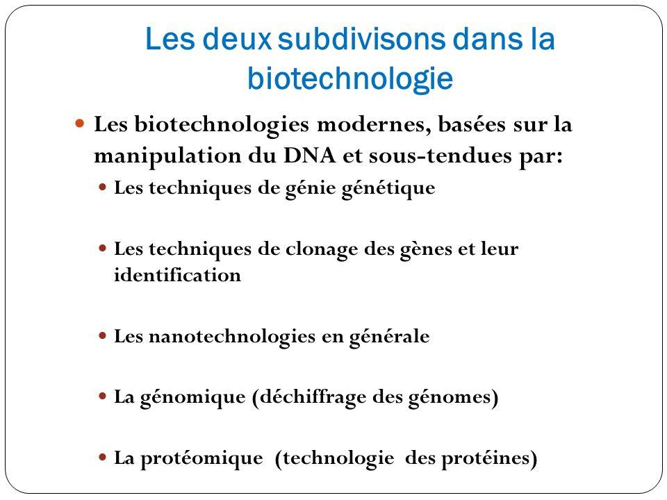 Les deux subdivisons dans la biotechnologie Les biotechnologies modernes, basées sur la manipulation du DNA et sous-tendues par: Les techniques de gén