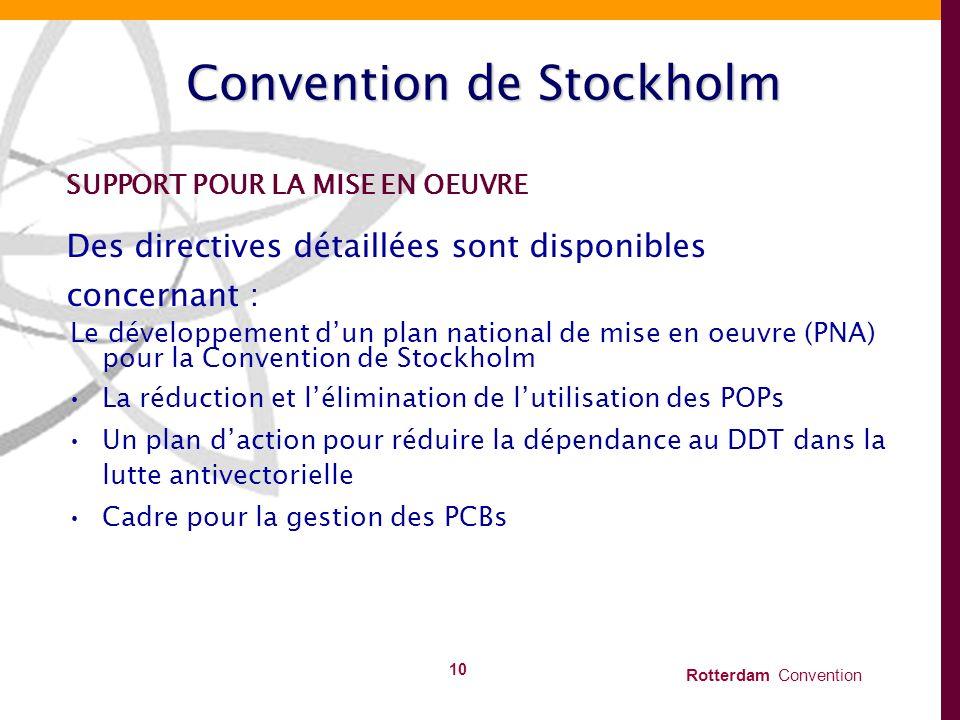 Rotterdam Convention 10 Convention de Stockholm SUPPORT POUR LA MISE EN OEUVRE Des directives détaillées sont disponibles concernant : Le développemen