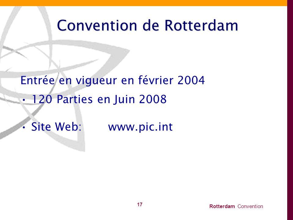 Rotterdam Convention 17 Convention de Rotterdam Entrée en vigueur en février 2004 120 Parties en Juin 2008 Site Web:www.pic.int