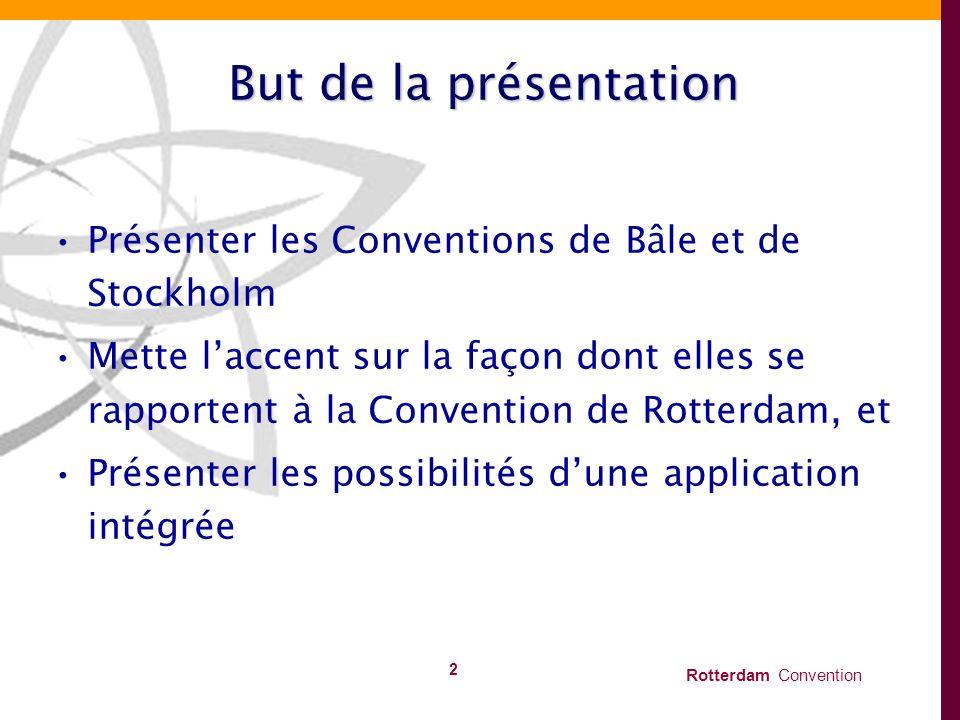 Rotterdam Convention 2 But de la présentation Présenter les Conventions de Bâle et de Stockholm Mette laccent sur la façon dont elles se rapportent à
