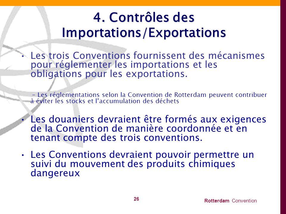 Rotterdam Convention 26 4. Contrôles des Importations/Exportations Les trois Conventions fournissent des mécanismes pour réglementer les importations