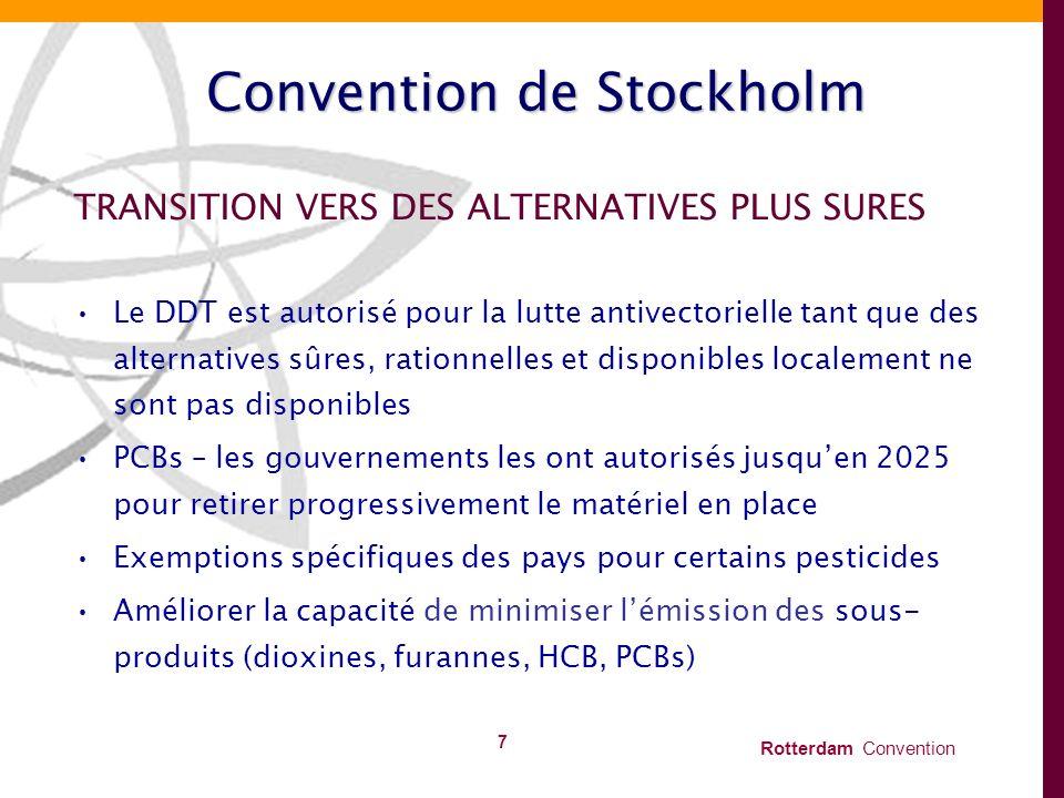 Rotterdam Convention 7 Convention de Stockholm TRANSITION VERS DES ALTERNATIVES PLUS SURES Le DDT est autorisé pour la lutte antivectorielle tant que