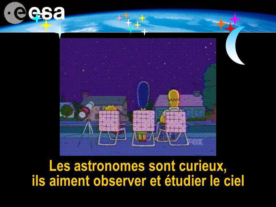 Les astronomes sont curieux, ils aiment observer et étudier le ciel