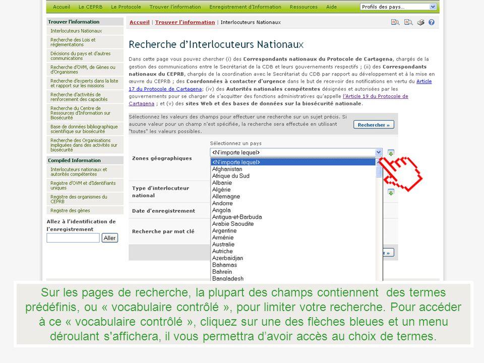 Sur les pages de recherche, la plupart des champs contiennent des termes prédéfinis, ou « vocabulaire contrôlé », pour limiter votre recherche. Pour a