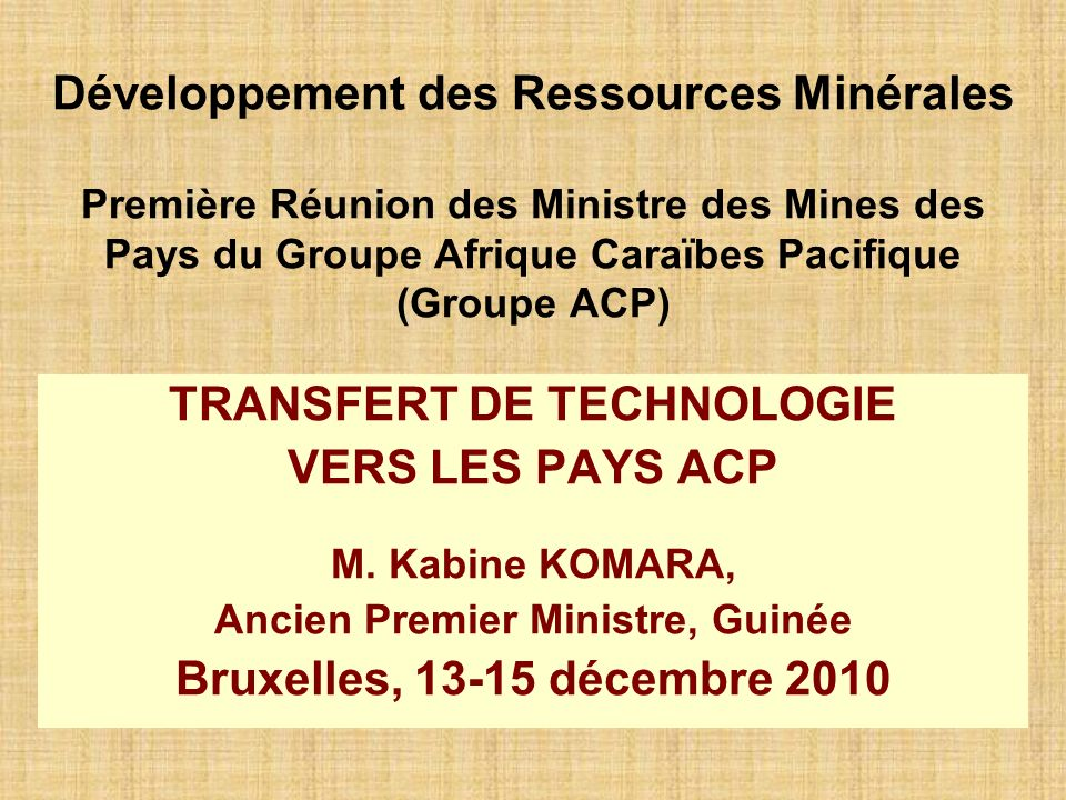 Développement des Ressources Minérales Première Réunion des Ministre des Mines des Pays du Groupe Afrique Caraïbes Pacifique (Groupe ACP) TRANSFERT DE