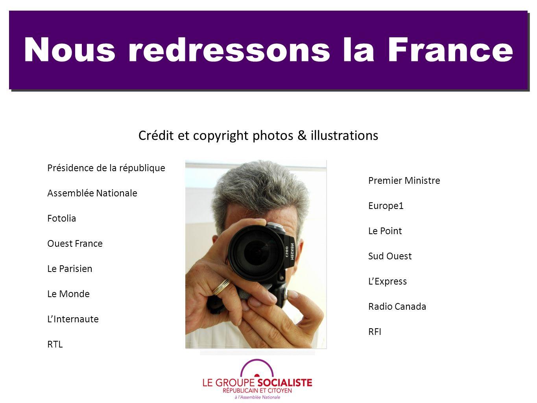 Nous redressons la France Crédit et copyright photos & illustrations Présidence de la république Premier Ministre Assemblée Nationale Europe1 Fotolia
