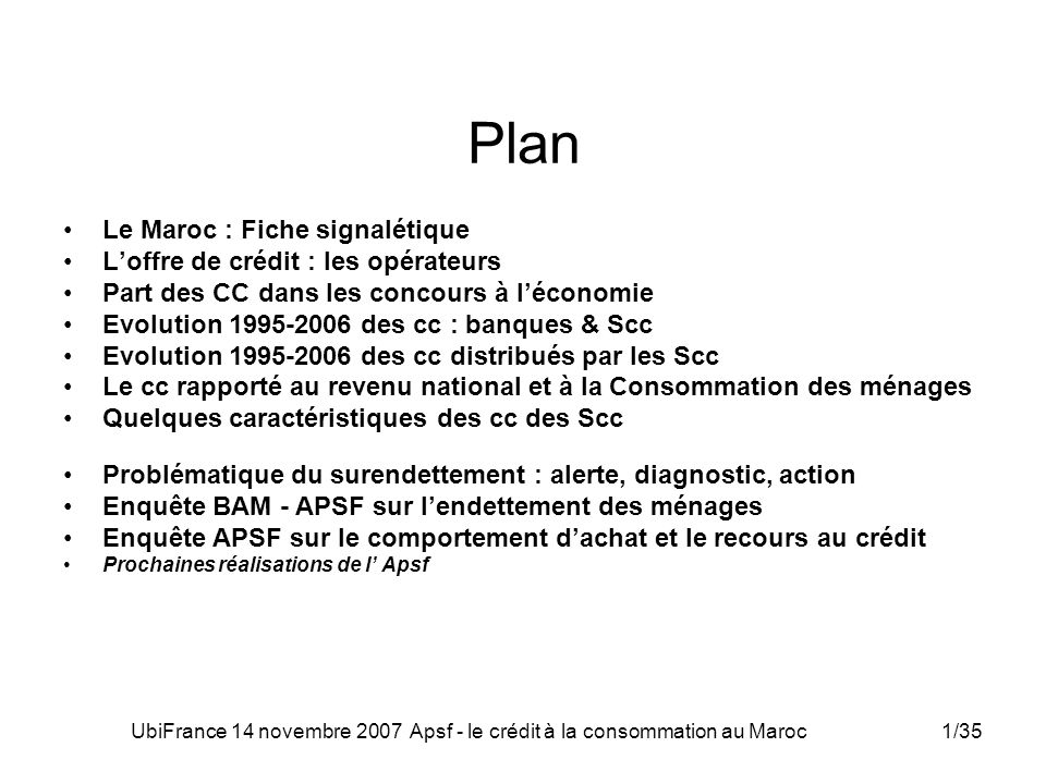 UbiFrance 14 novembre 2007 Apsf - le crédit à la consommation au Maroc2/35 Le Maroc F iche signalétique 710 500 km 2 33,7 millions dâmes PIB = $ 62,3 milliards PIB par habitant : $ 1850 MAD 1 = 0.1