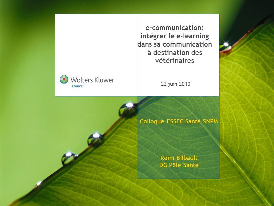 22 juin 2010 e-communication: intégrer le e-learning dans sa communication à destination des vétérinaires Colloque ESSEC Santé SNPM Rémi Bilbault DG P