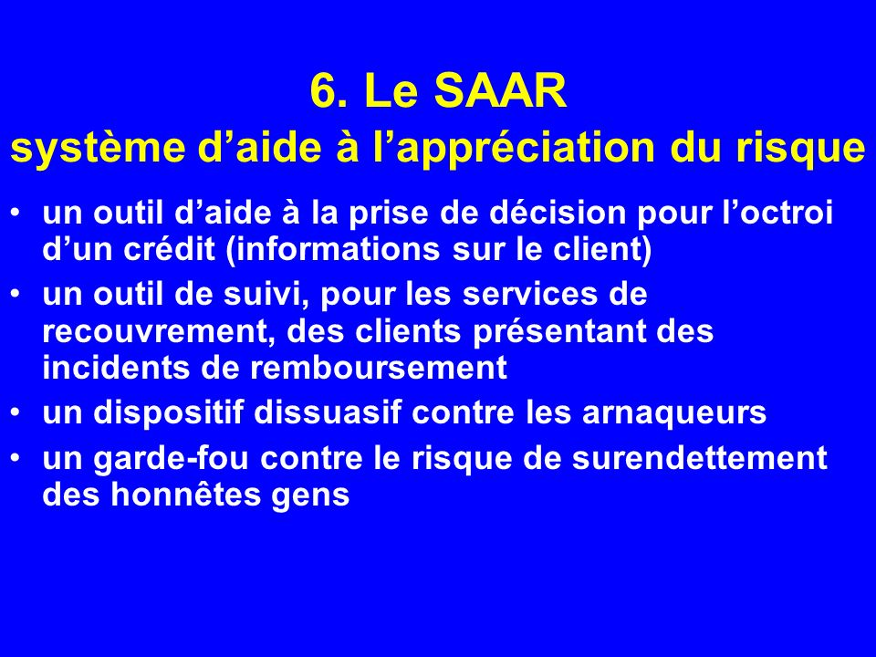 6. Le SAAR système daide à lappréciation du risque un outil daide à la prise de décision pour loctroi dun crédit (informations sur le client) un outil