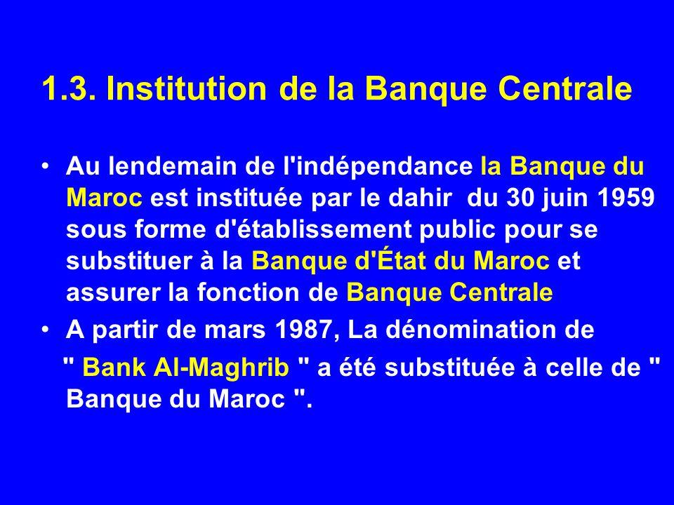 1.3. Institution de la Banque Centrale Au lendemain de l'indépendance la Banque du Maroc est instituée par le dahir du 30 juin 1959 sous forme d'établ