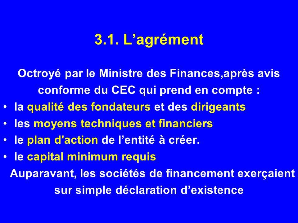 3.1. Lagrément Octroyé par le Ministre des Finances,après avis conforme du CEC qui prend en compte : la qualité des fondateurs et des dirigeants les m